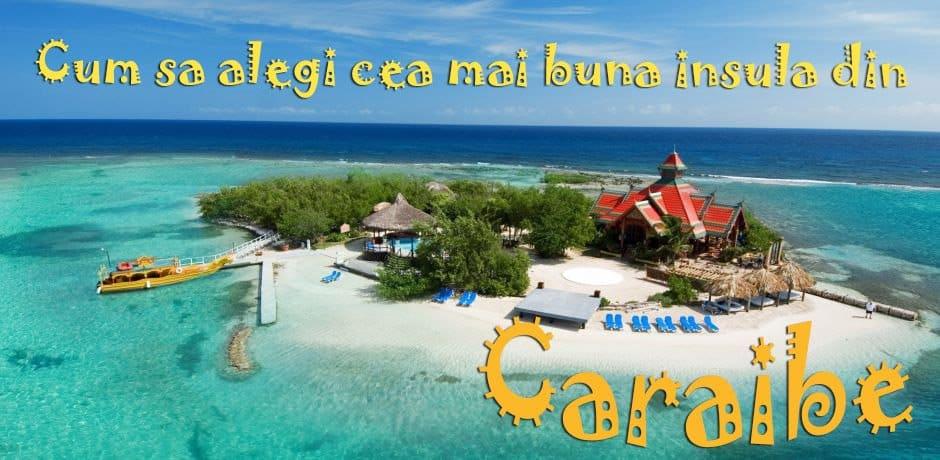 Cum sa alegi cea mai bune insula din Caraibe